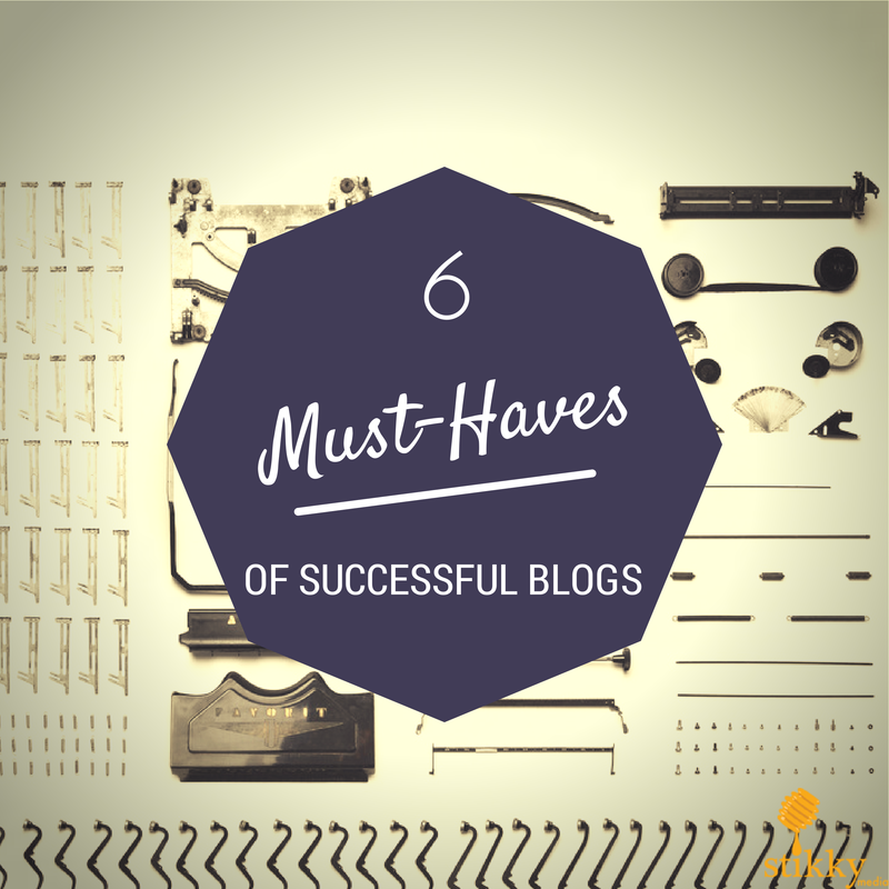 must haves successful blogs - Stikky Media