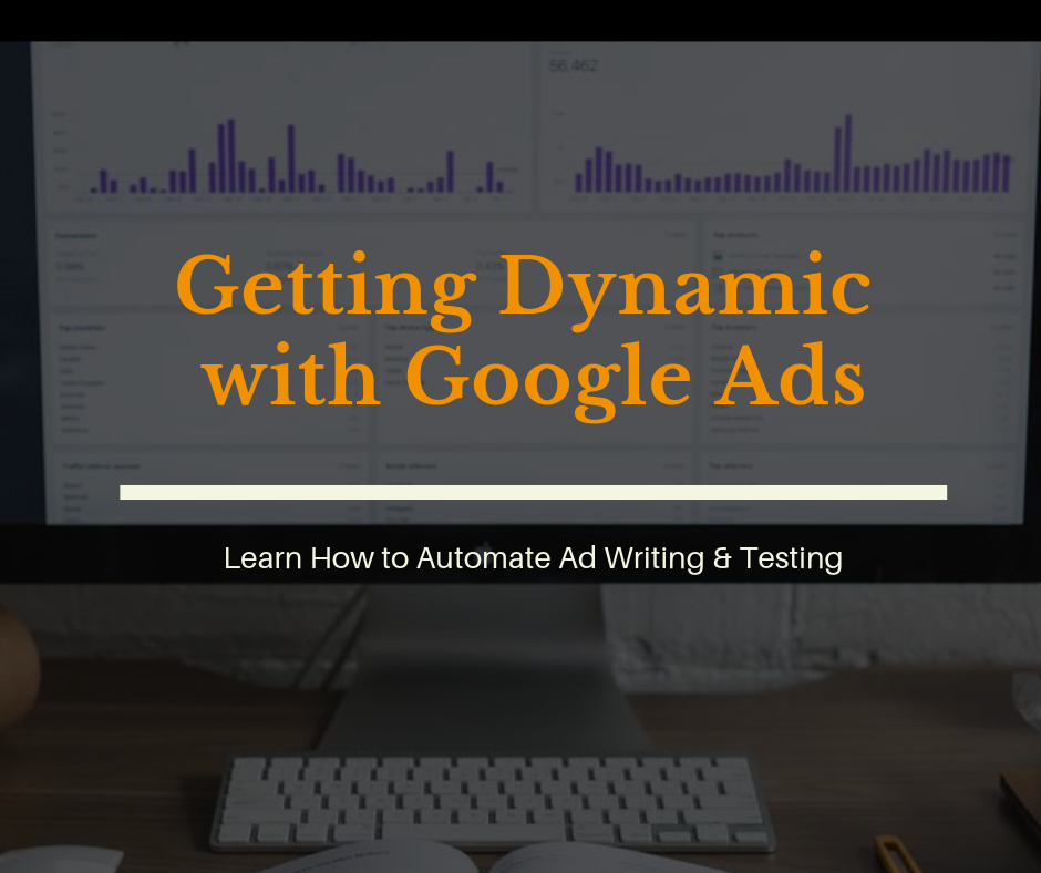 Getting Dynamic with Google Ads+Ad Writing Automation