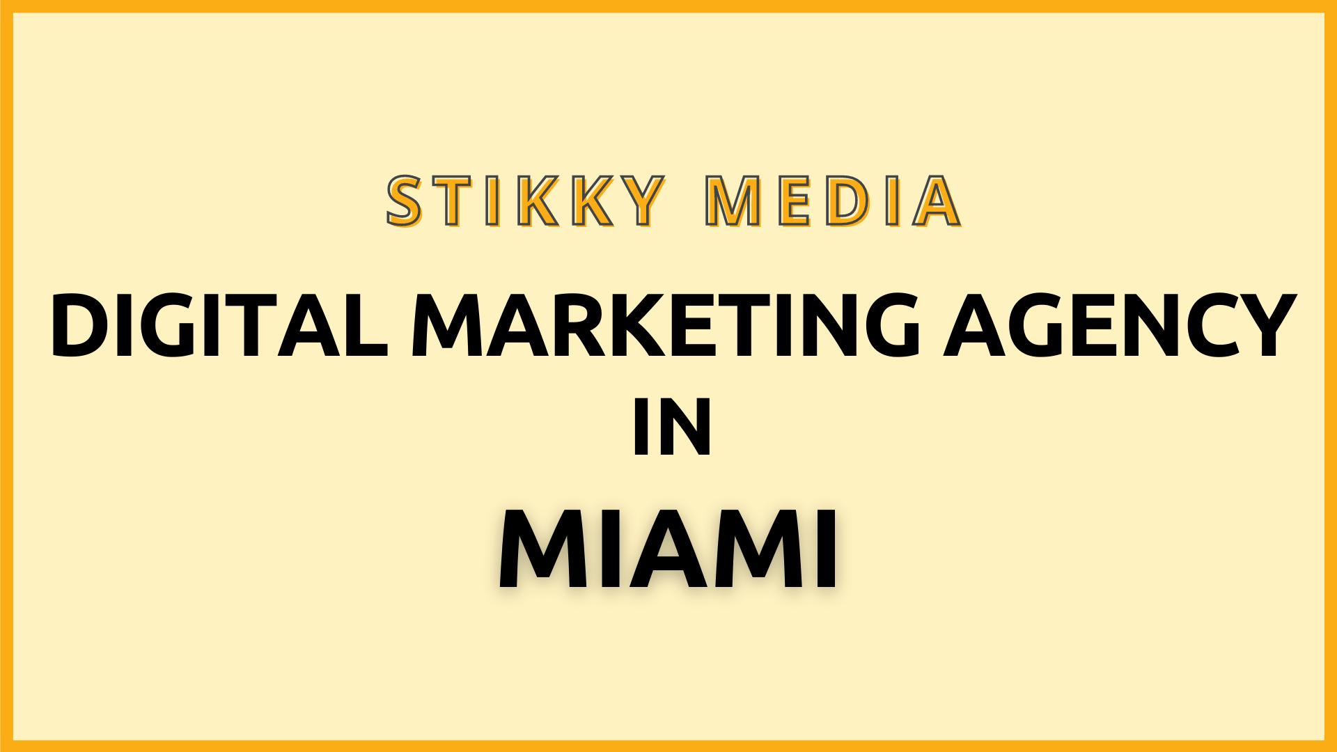 Digital marketing services Miami - Stikky Media